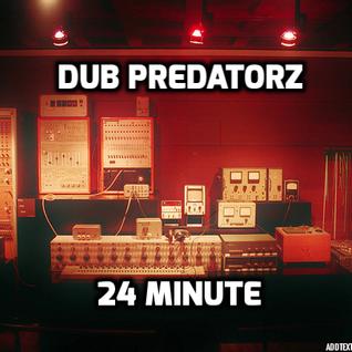 Dub Predatorz - 24 Minute