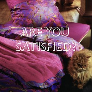 Are You Satisfied ?