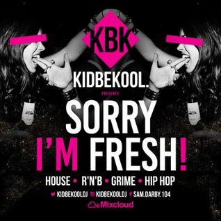 KIDBEKOOL | #Sorry Im Fresh!