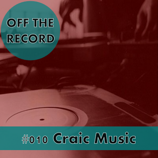 Off The Record - Volume #010 - Craic Music