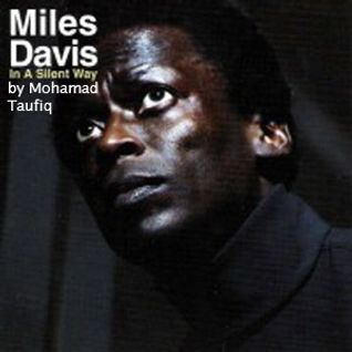 Miles Davis - In a Silent Way (by Mohamad Taufiq)