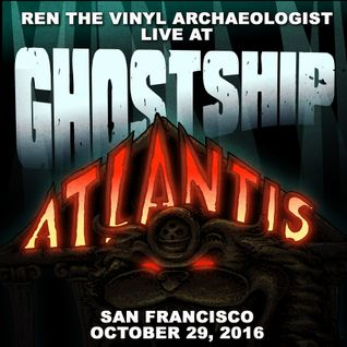 Ren the Vinyl Archaeologist Live at Ghostship (10/29/16)