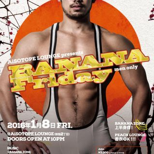 "BANANA Friday ""NEW YEAR PARTY"" in the year 2016 ::YUME"