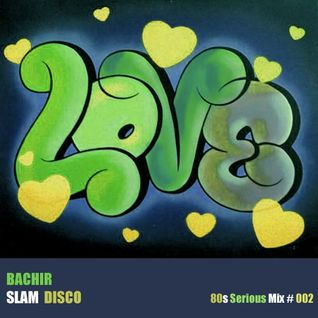 Bachir Slam Disco - 80s Serious Mix 02