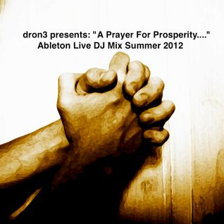 "dron3 presents: ""A Prayer For Prosperity...."" Ableton Live DJ Mix, Summer 2012"