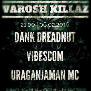 Varosh Killaz @ Bar Zinc pt.5 DUBSTEP, DUB, 140JUNGLE (feb062016)