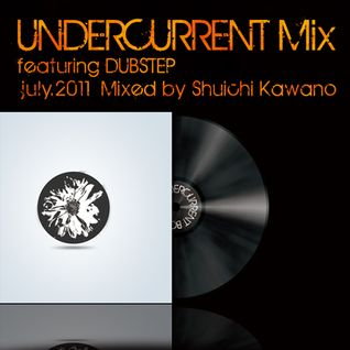 Undercurrent Mix July.2011 featuring Dubstep DJ Mixed by Shuichi Kawano