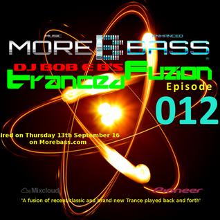 DJ Bob E B's Tranced Fuzion Ep 012 - MoreBass.com (Aired 13-10-16)
