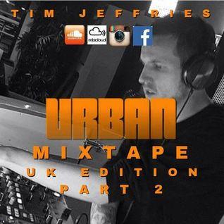 Tim Jeffries - Urban Mixtape (UK Edition Part 2)