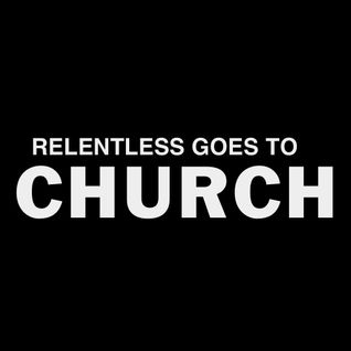 DJ RELENTLESS GOES TO CHURCH (Mix #1)