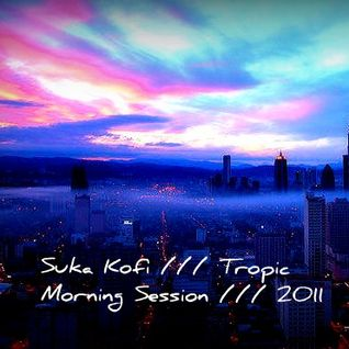 Tropic - Morning Session (Suka Kofi) 2011