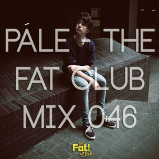 Pále - The Fat! Club Mix 046