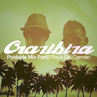 Crazibiza@Playa Del Carmen Deep House Poolside Edition Part2 2015 January