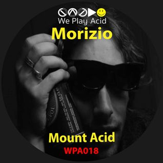 "Morizio ""Mount Acid"" EP Preview (We Play Acid)"