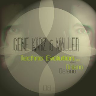 Gene Karz & Maller - Techno Evolution Podcast #008 +Guest Mix by Delano