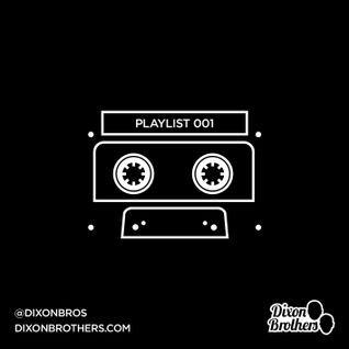 DIXON BROTHERS PRESENT: PLAYLIST 001