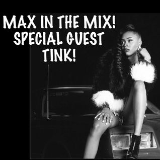 Max In The Mix! Hot new artist Tink is on the show!!