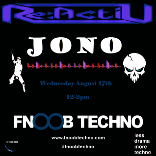 Jono - Reactiv 006 Fnoob Techno Radio 17th August 2016 - Dark Techno mix