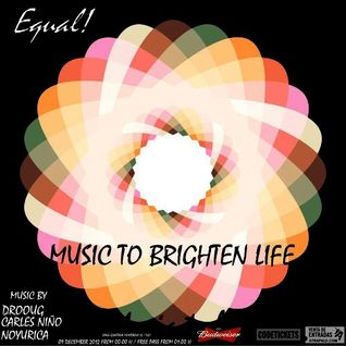 Music To Brighten Life @ Equal by Carles Niño 09/12/2012