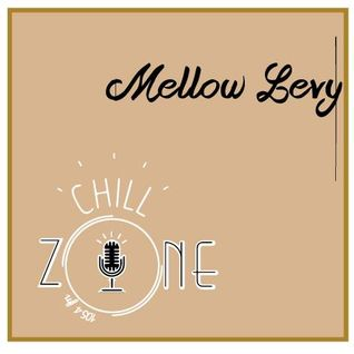 La Chillzone - Séance N°13 Feat. Mellow Levy  (15/04/2016)