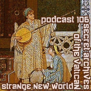 Strange New World - Secret Archives of the Vatican Podcast 106