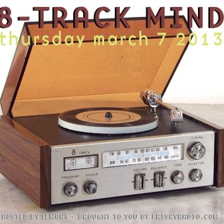 8-Track Mind March 2013
