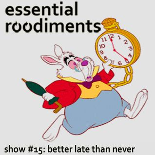 Essential Roodiments #15 - Better Late Than Never - 21 December