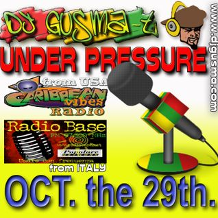 UNDER PRESSURE REGGAE RADIO SHOW - OCT. the 29 th 2013