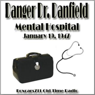 Danger Doctor Danfield - Mental Hospital (01-19-47)
