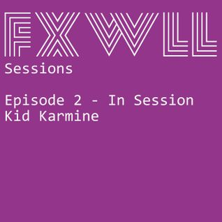 The FXWLL Sessions - Episode 2 - In Session /w Kid Karmine