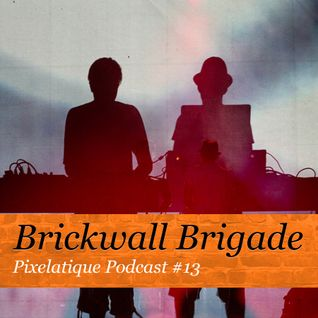 Pixelatique Podcast #13 - Brickwall Brigade LIVE