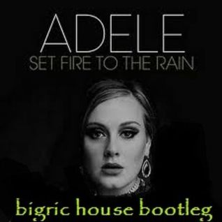 Adele - Set Fire To The Rain (BigRic House Bootleg)