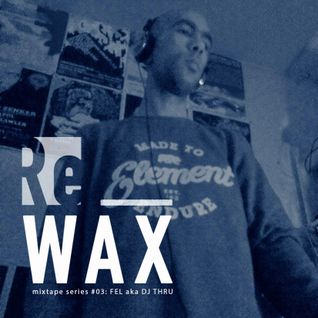 Fel | Re_WAX mixtape series 03 (June 2016)