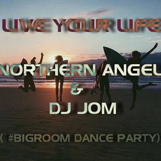 Northern Angel & DJ Jom – Live Your Life (Big Room Dance Party)