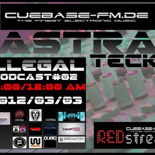 Astra Teck - Illegal Podcast#02 on Cuebase.fm.de [2012/02/04]
