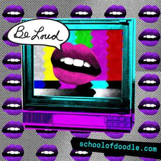 Be Loud Mix – Chippy Nonstop + Rhi blossom, School of Doodle