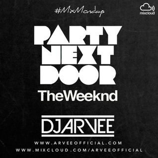 #MixMondays PARTYNEXTDOOR x THE WEEKND @DJARVEE