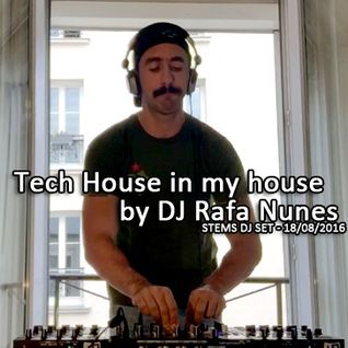Tech House in my House -- ¨STEMS dj set¨ 18:08:2016 --