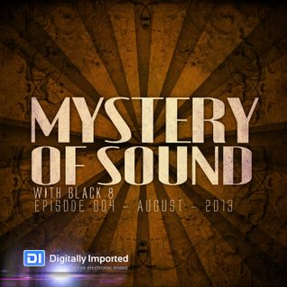 Black 8 - Mystery Of Sound - Episode 004 - August - 2013 @DI.FM