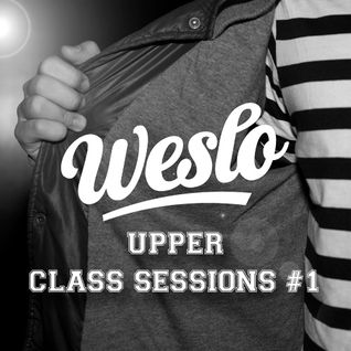 Upper Class Sessions 1 mixed by Weslo