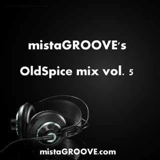 mistaGROOVE's OldSpice mix vol. 5