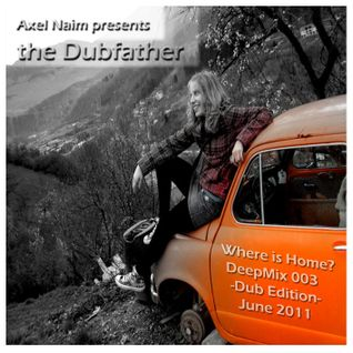 Axel Naim pres. the Dubfather - Where is Home (DeepMix 003 Dub Edition)