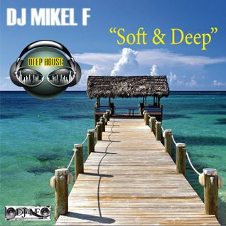DEEP HOUSE SESSION - Soft & Deep- by Dj Mikel F March 2012
