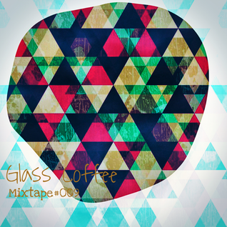 Glass Coffee Mixtape#009