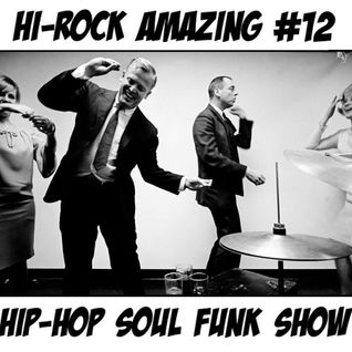 Hi-Rock Amazing Hiphop-soul-funk Show pt.12