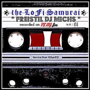 the LoFi Samurai - Freistil DJ Michs recorded on PLAY.fm