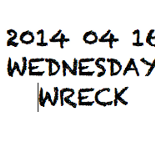 DJ Kazzeo - 2014 04 16 (Wednesday Wreck)