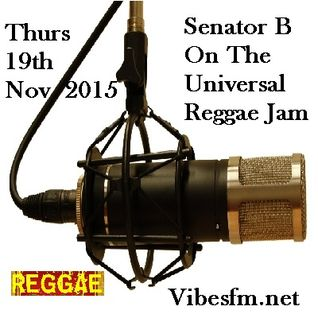 Thurs 19th Nov 2015 SenatorBlessedB on The Universal Reggae Jam Vibesfm.net