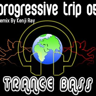 Trance Bass Presents Progressive Trip 05 By Kenji Ray