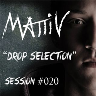 "Mattiv's ""Drop Selection"" Session #020"